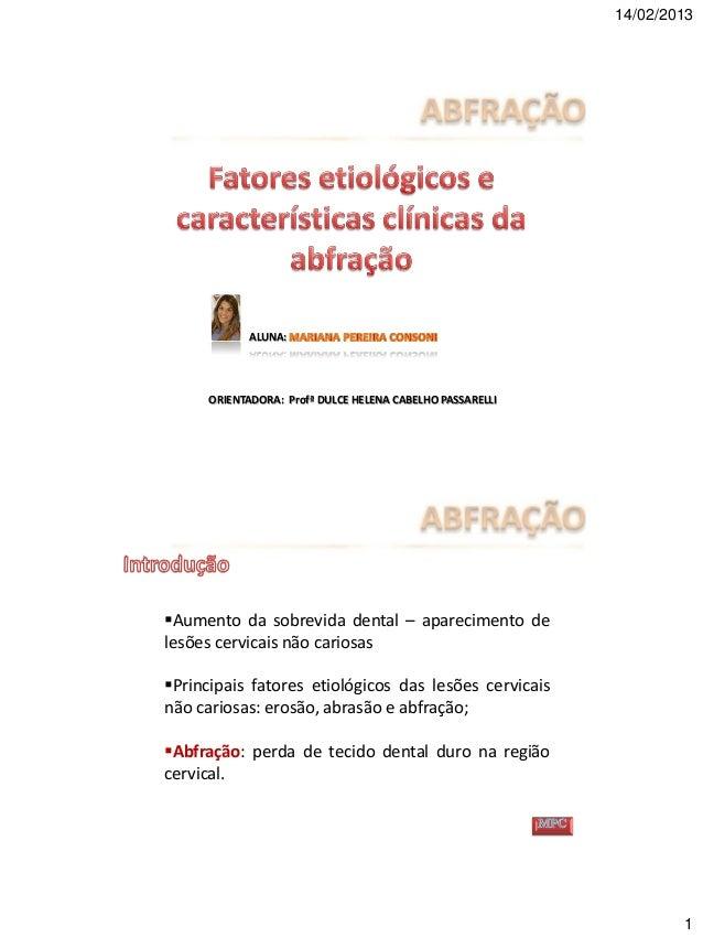 14/02/2013            ALUNA:     ORIENTADORA: Profª DULCE HELENA CABELHO PASSARELLIAumento da sobrevida dental – aparecim...