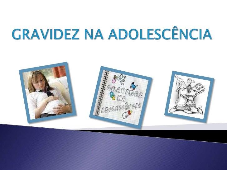    A adolescência é por si só um período    complexo de alterações físicas e psicológicas.    A ocorrência de uma gravide...