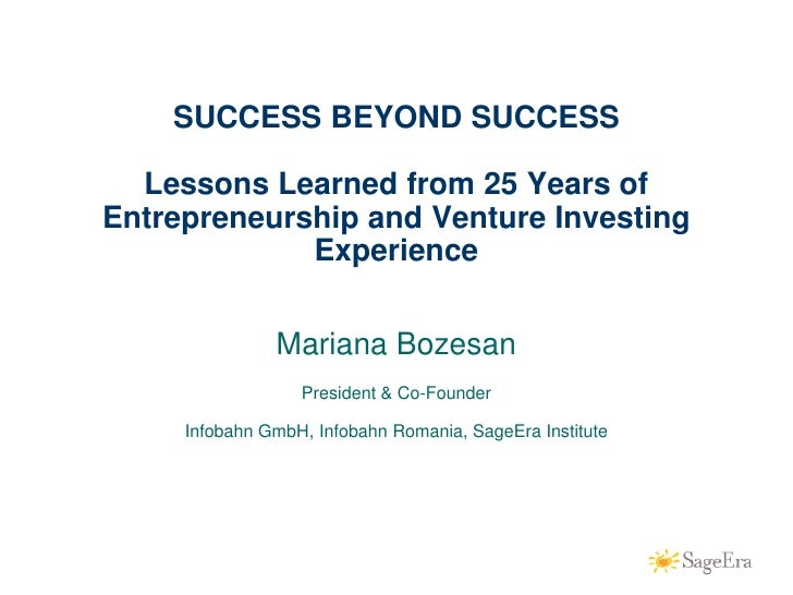 SUCCESS BEYOND SUCCESS        Lessons Learned from 25 Years of     Entrepreneurship and Venture Investing                 ...