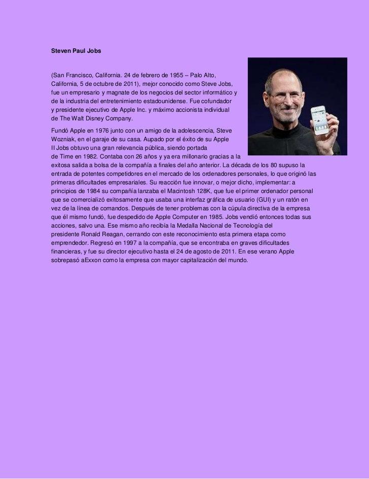 Steven Paul Jobs(San Francisco, California. 24 de febrero de 1955 – Palo Alto,California, 5 de octubre de 2011), mejor con...
