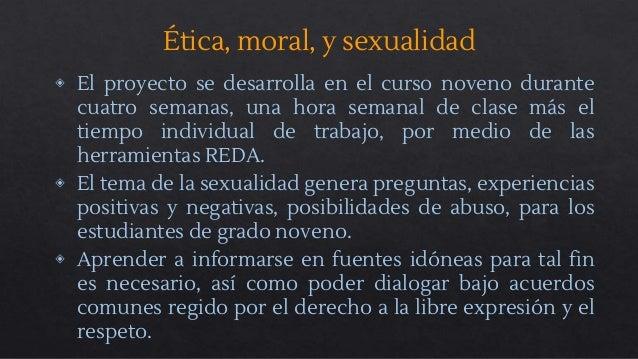 Ética, moral, y sexualidad ◈ El proyecto se desarrolla en el curso noveno durante cuatro semanas, una hora semanal de clas...