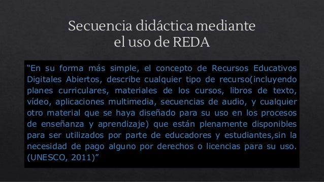 """Secuencia didáctica mediante el uso de REDA """"En su forma más simple, el concepto de Recursos Educativos Digitales Abiertos..."""