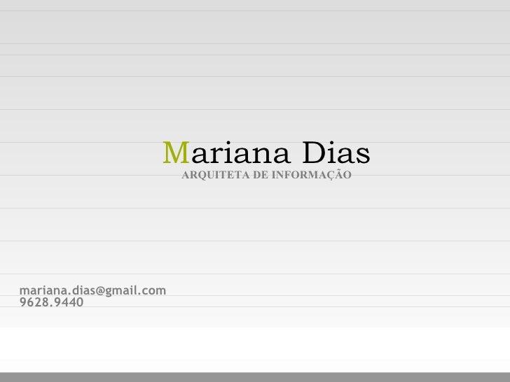 [email_address] 9628.9440 M ariana Dias ARQUITETA DE INFORMAÇÃO