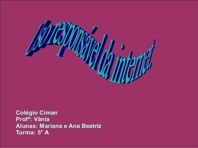 Colégio Ciman Profª: Vânia Alunas: Mariana e Ana Beatriz Turma: 5° A