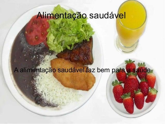Alimentação saudável  A alimentação saudável faz bem para a saúde