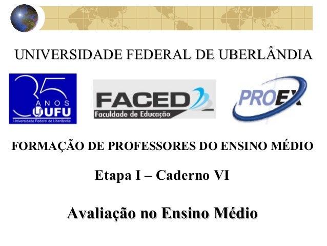 FORMAÇÃO DE PROFESSORES DO ENSINO MÉDIO Etapa I – Caderno VI UNIVERSIDADE FEDERAL DE UBERLÂNDIAUNIVERSIDADE FEDERAL DE UBE...