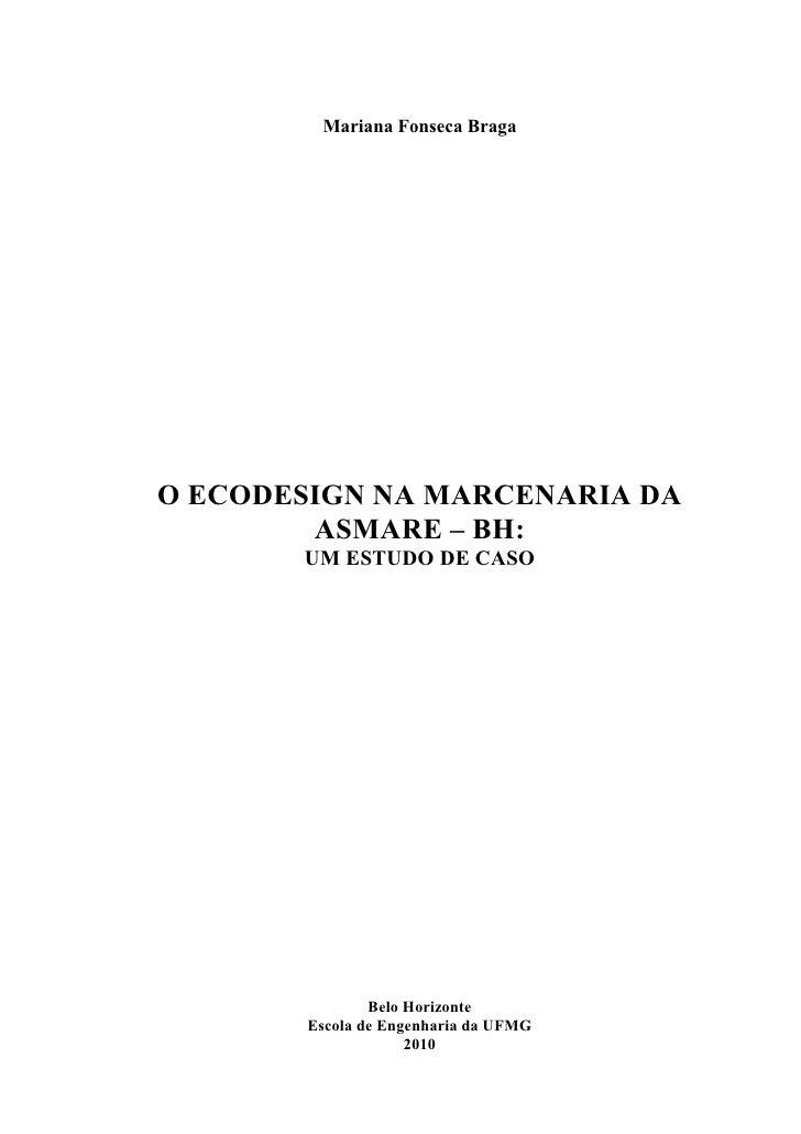 Mariana Fonseca BragaO ECODESIGN NA MARCENARIA DA        ASMARE – BH:       UM ESTUDO DE CASO                Belo Horizont...