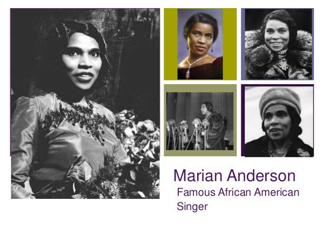+    Marian Anderson    Famous African American    Singer