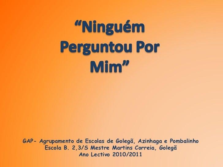GAP- Agrupamento de Escolas de Golegã, Azinhaga e Pombalinho      Escola B. 2,3/S Mestre Martins Correia, Golegã          ...