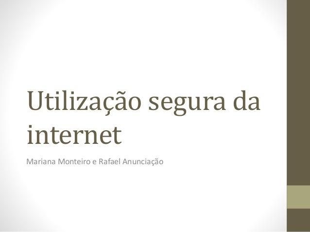 Utilização segura da internet Mariana Monteiro e Rafael Anunciação