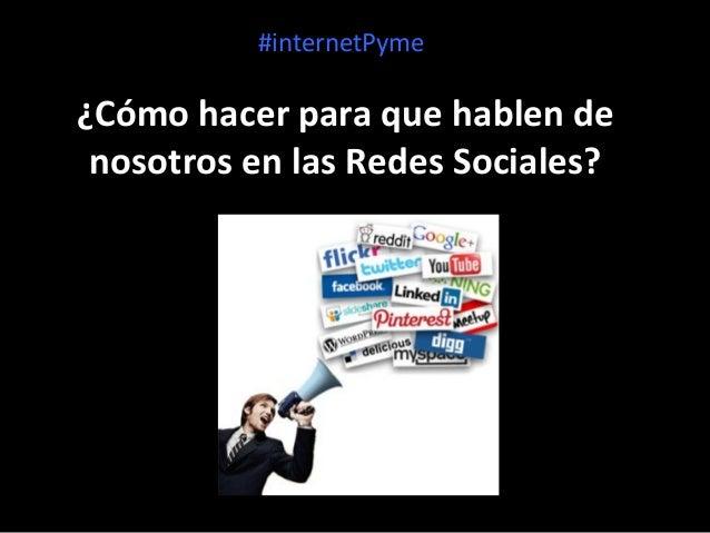 #internetPyme  ¿Cómo hacer para que hablen de nosotros en las Redes Sociales?