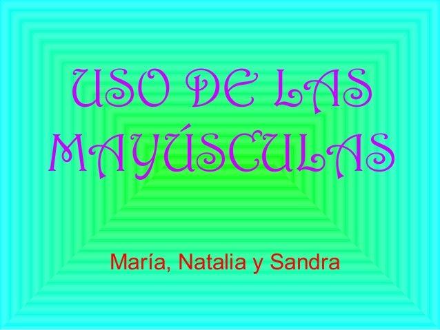 USO DE LAS  MAYÚSCULAS  María, Natalia y Sandra