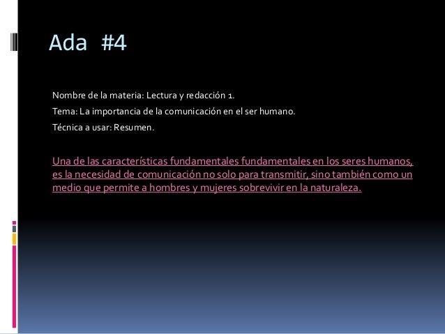 Ada #4  Nombre de la materia: Lectura y redacción 1.  Tema: La importancia de la comunicación en el ser humano.  Técnica a...