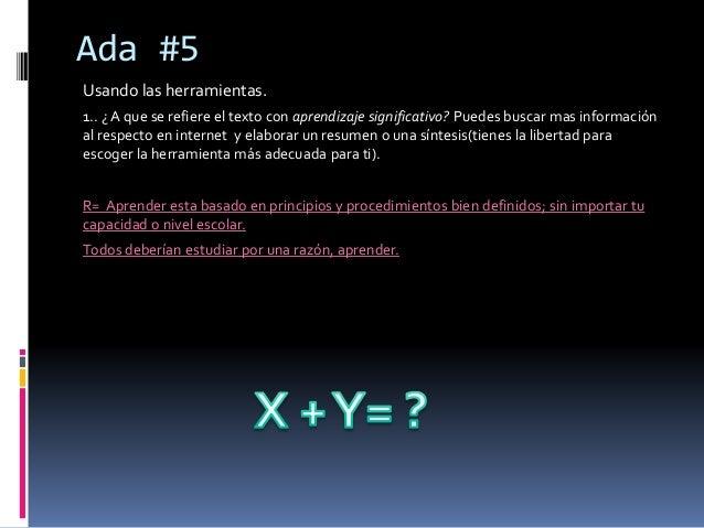 Ada #5  Usando las herramientas.  1.. ¿ A que se refiere el texto con aprendizaje significativo? Puedes buscar mas informa...