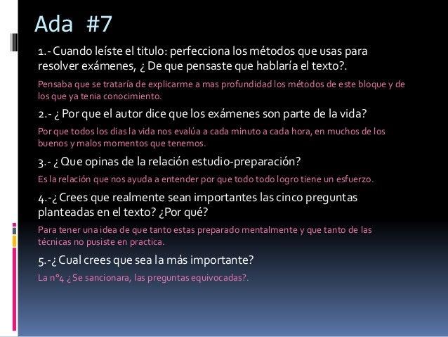 Ada #7  1.- Cuando leíste el titulo: perfecciona los métodos que usas para  resolver exámenes, ¿ De que pensaste que habla...