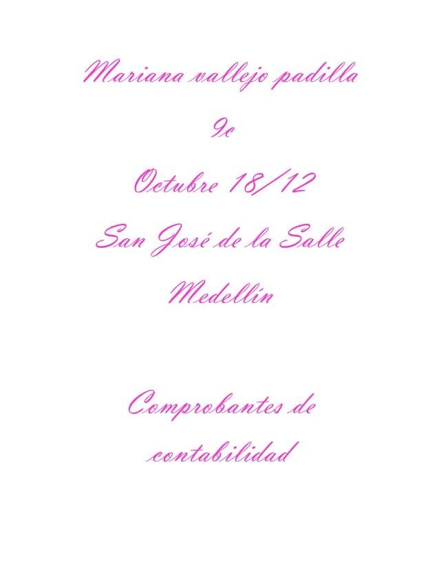 Mariana vallejo padilla          9c    Octubre 18/12 San José de la Salle       Medellín   Comprobantes de    contabilidad