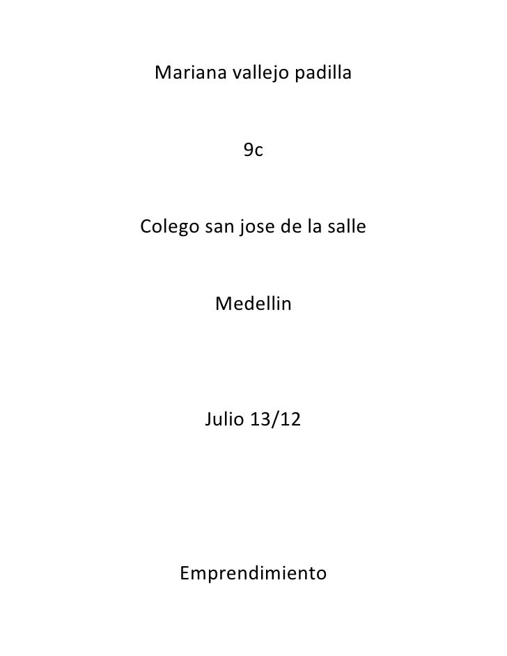 Mariana vallejo padilla            9cColego san jose de la salle        Medellin       Julio 13/12    Emprendimiento