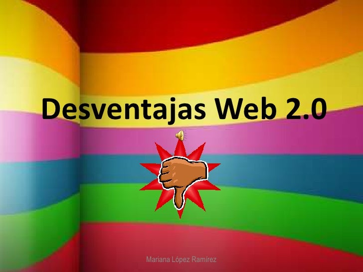 Desventajas Web 2.0<br />Mariana López Ramírez<br />