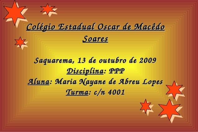 ColégioEstadualOscardeMacêdoColégioEstadualOscardeMacêdo SoaresSoares Saquarema,13deoutubrode2009Saquarema,...