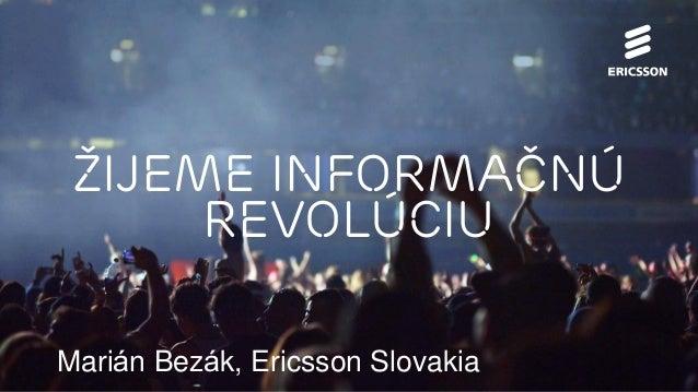 Žijeme Informačnú revolúciu Marián Bezák, Ericsson Slovakia