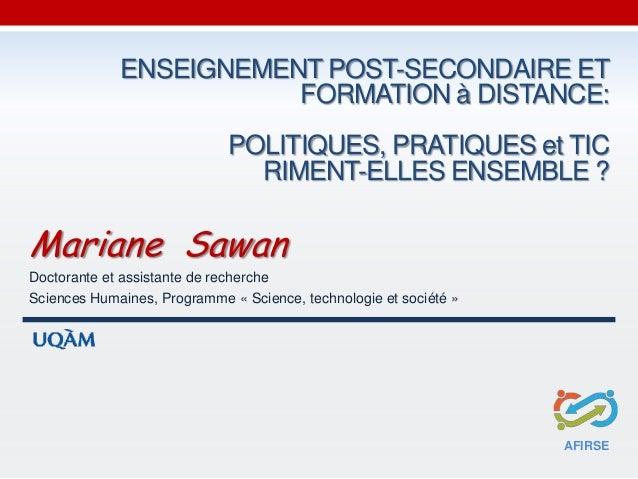 ENSEIGNEMENT POST-SECONDAIRE ET FORMATION à DISTANCE: POLITIQUES, PRATIQUES et TIC RIMENT-ELLES ENSEMBLE ? Mariane Sawan D...