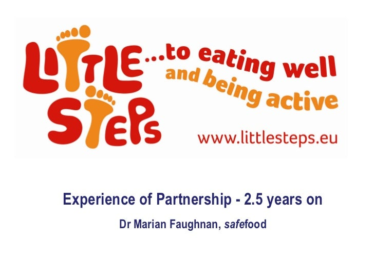 Experience of Partnership - 2.5 years on         Dr Marian Faughnan, safefood