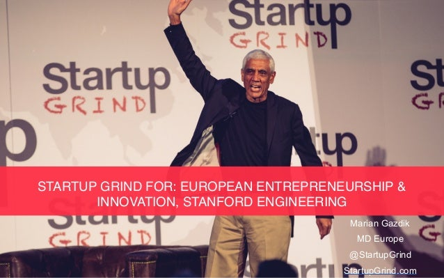 STARTUP GRIND FOR: EUROPEAN ENTREPRENEURSHIP & INNOVATION, STANFORD ENGINEERING Marian Gazdik MD Europe @StartupGrind Star...