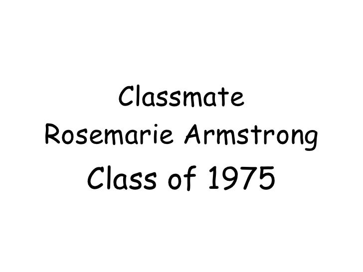 Classmate Rosemarie Armstrong Class of 1975