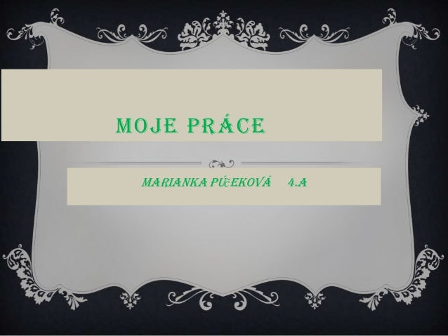 MOJE PRÁCE Marianka Púčeková 4.A