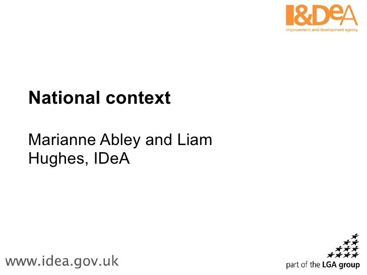 National context Marianne Abley and Liam Hughes, IDeA