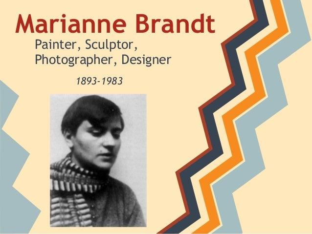 Marianne Brandt Painter, Sculptor, Photographer, Designer       1893-1983