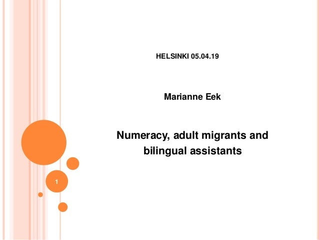 HELSINKI 05.04.19 Marianne Eek Numeracy, adult migrants and bilingual assistants 1