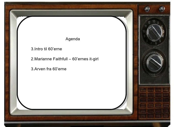 <ul><li>Agenda </li></ul><ul><li>Intro til 60'erne </li></ul><ul><li>2.Marianne Faithfull – 60'ernes it-girl </li></ul><ul...