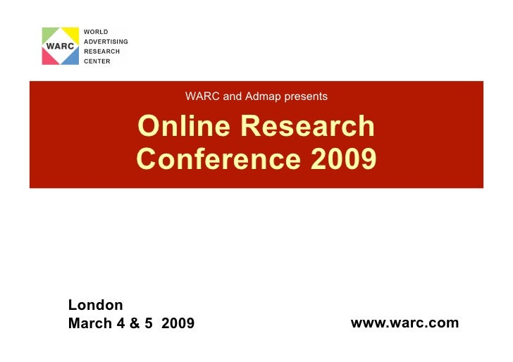 WARC and Admap presents           Online Research         Conference 2009    London                                       ...