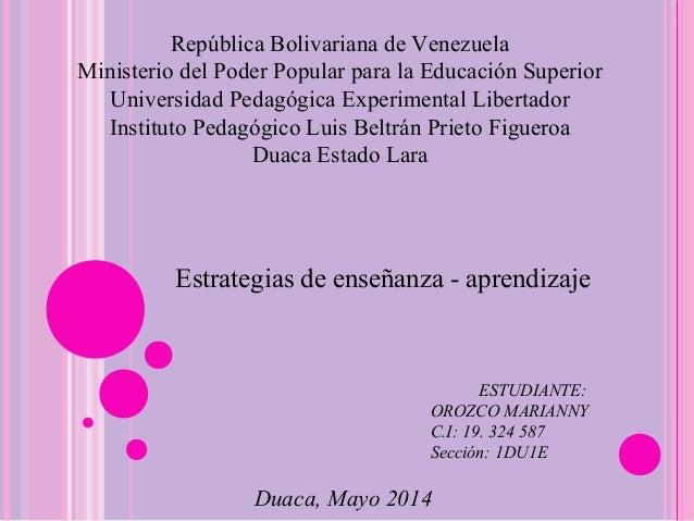 ESTUDIANTE: OROZCO MARIANNY C.I: 19. 324 587 Sección: 1DU1E Duaca, Mayo 2014 República Bolivariana de Venezuela Ministerio...