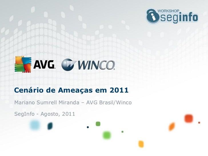 Cenário de Ameaças em 2011Mariano Sumrell Miranda – AVG Brasil/WincoSegInfo - Agosto, 2011