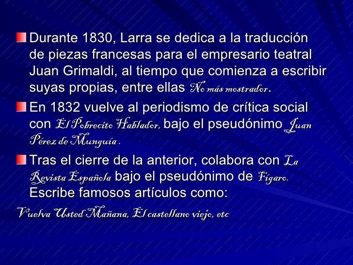 <ul><li>Durante 1830, Larra se dedica a la traducción de piezas francesas para el empresario teatral Juan Grimaldi, al tie...