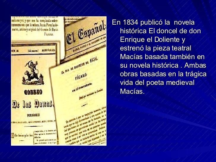 <ul><li>En 1834 publicó la  novela histórica El doncel de don Enrique el Doliente y estrenó la pieza teatral Macías basada...