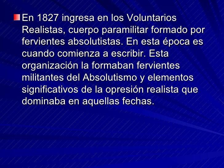 <ul><li>En 1827 ingresa en los Voluntarios Realistas, cuerpo paramilitar formado por fervientes absolutistas. En esta époc...