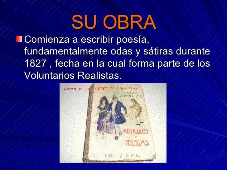 SU OBRA <ul><li>Comienza a escribir poesía, fundamentalmente odas y sátiras durante 1827 , fecha en la cual forma parte de...