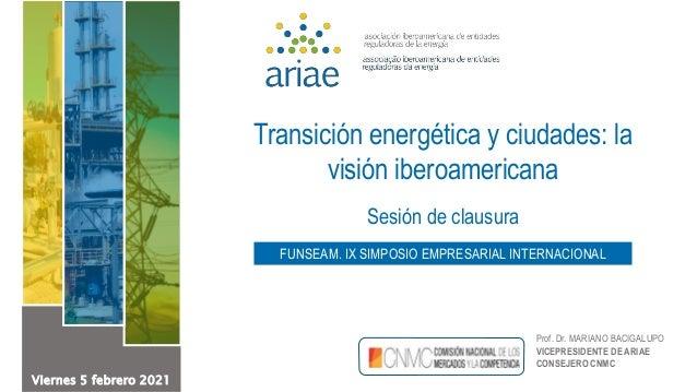 Transición energética y ciudades: la visión iberoamericana Sesión de clausura FUNSEAM. IX SIMPOSIO EMPRESARIAL INTERNACION...