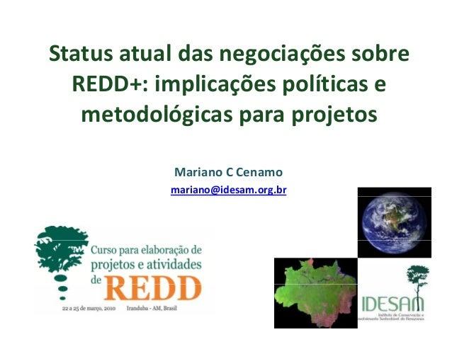 Statusatual dasnegociações sobreg çREDD+:implicações políticas et d ló i j tmetodológicas para projetosMarianoCCenam...