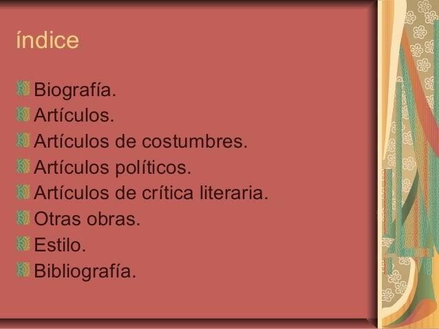 índice Biografía. Artículos. Artículos de costumbres. Artículos políticos. Artículos de crítica literaria. Otras obras. Es...