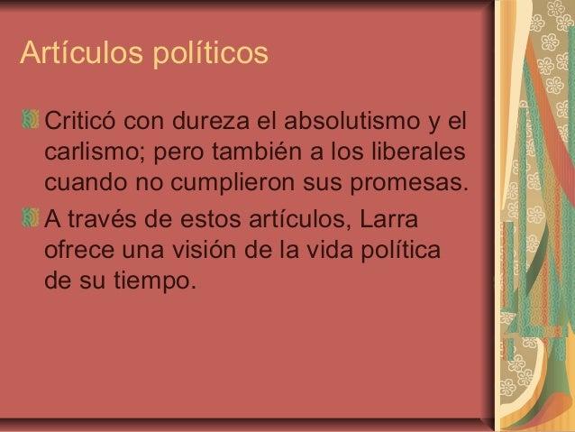 Artículos políticos Criticó con dureza el absolutismo y el carlismo; pero también a los liberales cuando no cumplieron sus...