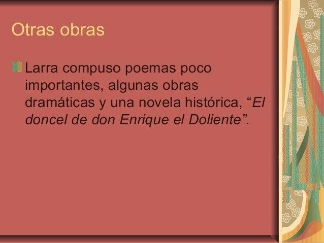 """Otras obras Larra compuso poemas poco importantes, algunas obras dramáticas y una novela histórica, """"El doncel de don Enri..."""