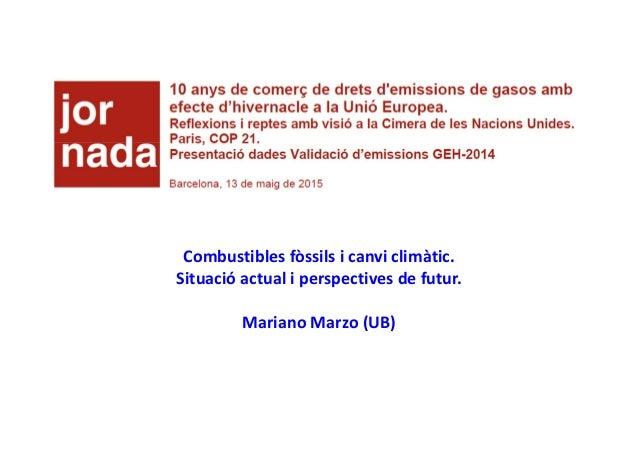 Combustibles fòssils i canvi climàtic. Situació actual i perspectives de futur. Mariano Marzo (UB)