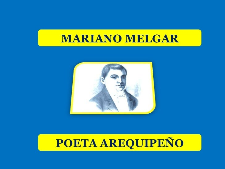 MARIANO MELGARPOETA AREQUIPEÑO