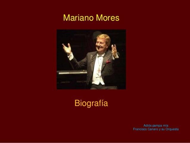 Mariano Mores Biografía Adiós pampa mía Francisco Canaro y su Orquesta