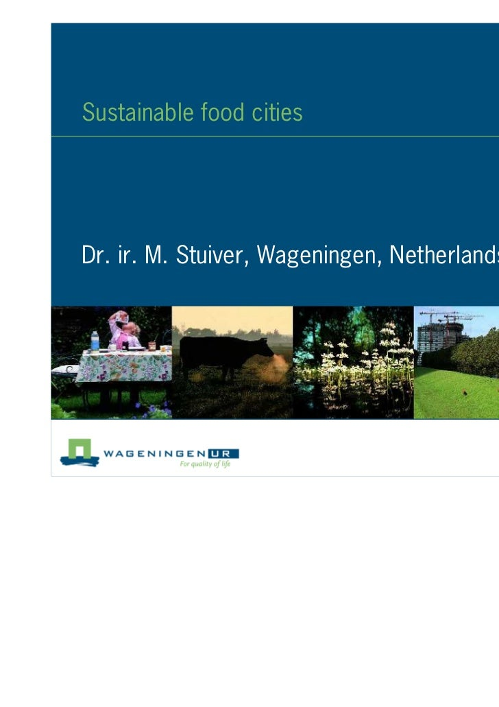 Sustainable food citiesDr. ir. M. Stuiver, Wageningen, Netherlands