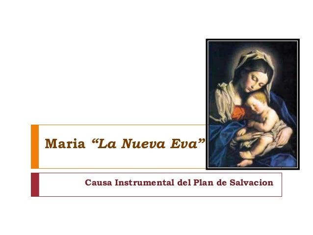 """Maria """"La Nueva Eva""""     Causa Instrumental del Plan de Salvacion"""